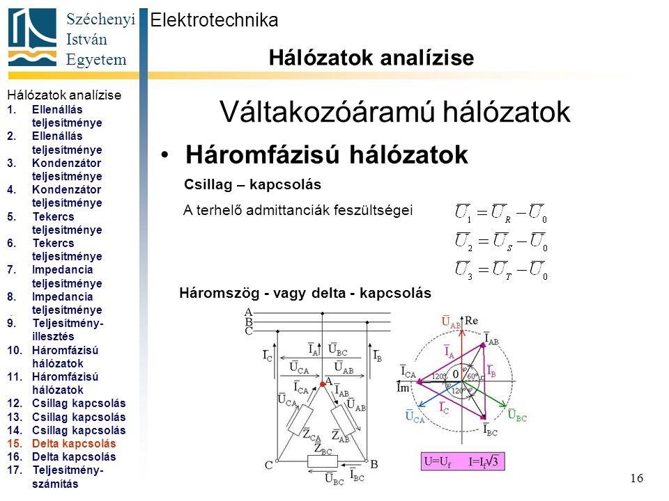 Széchenyi István Egyetem 16 Váltakozóáramú hálózatok Háromfázisú hálózatok Elektrotechnika Hálózatok analízise... Csillag – kapcsolás A terhelő admitt