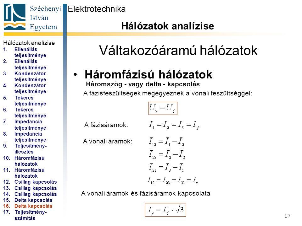 Széchenyi István Egyetem 17 Váltakozóáramú hálózatok Háromfázisú hálózatok Elektrotechnika Hálózatok analízise... Háromszög - vagy delta - kapcsolás A