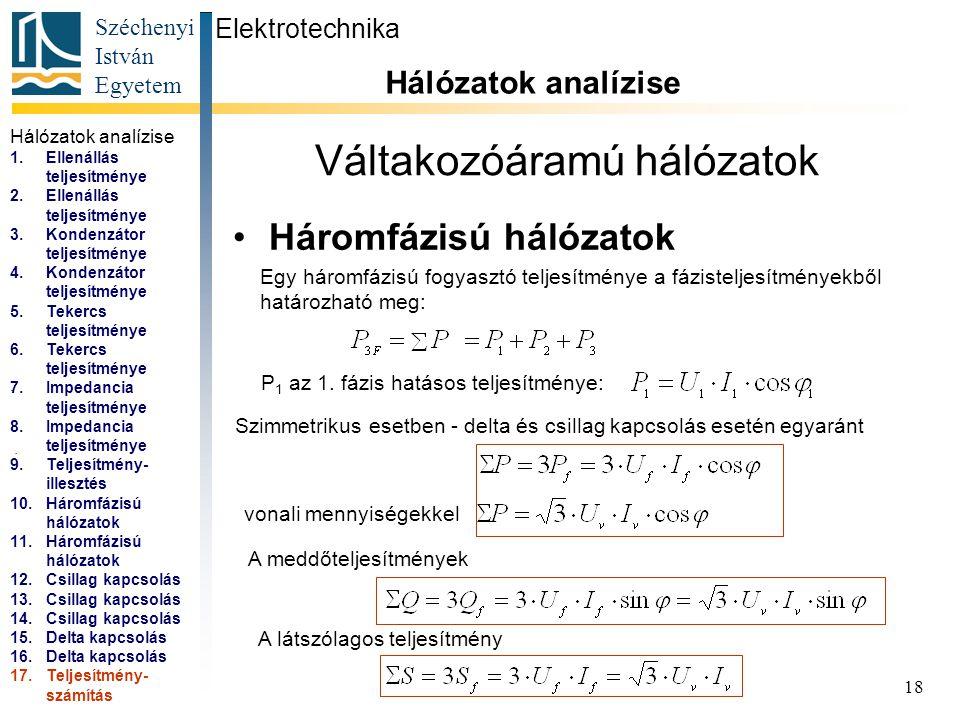 Széchenyi István Egyetem 18 Váltakozóáramú hálózatok Háromfázisú hálózatok Elektrotechnika Hálózatok analízise... Egy háromfázisú fogyasztó teljesítmé