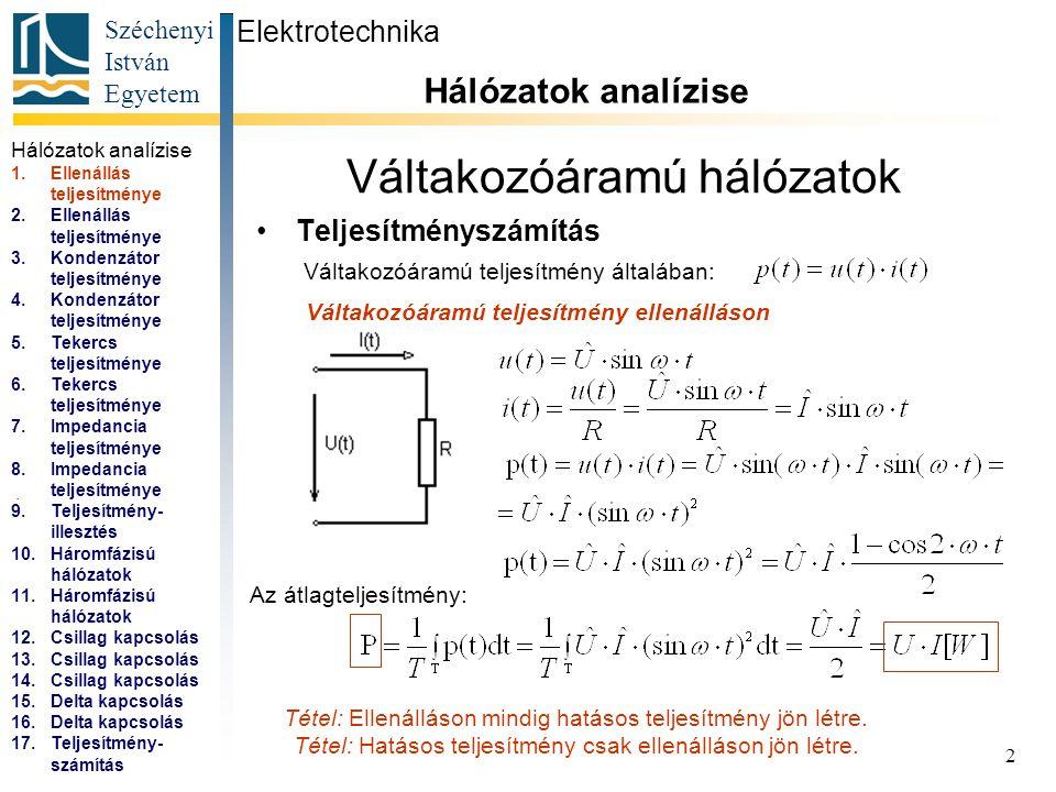Széchenyi István Egyetem 2 Váltakozóáramú hálózatok Teljesítményszámítás Elektrotechnika Hálózatok analízise. 1.Ellenállás teljesítménye 2.Ellenállás