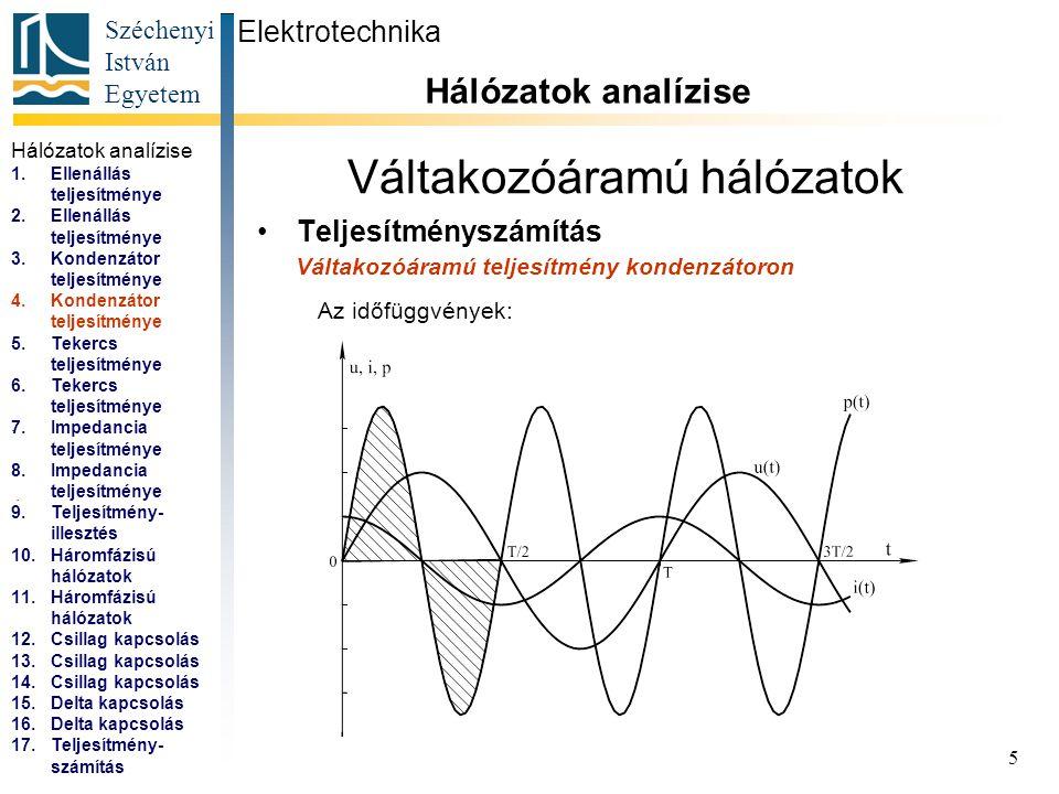 Széchenyi István Egyetem 5 Váltakozóáramú hálózatok Teljesítményszámítás Elektrotechnika Hálózatok analízise... Váltakozóáramú teljesítmény kondenzáto