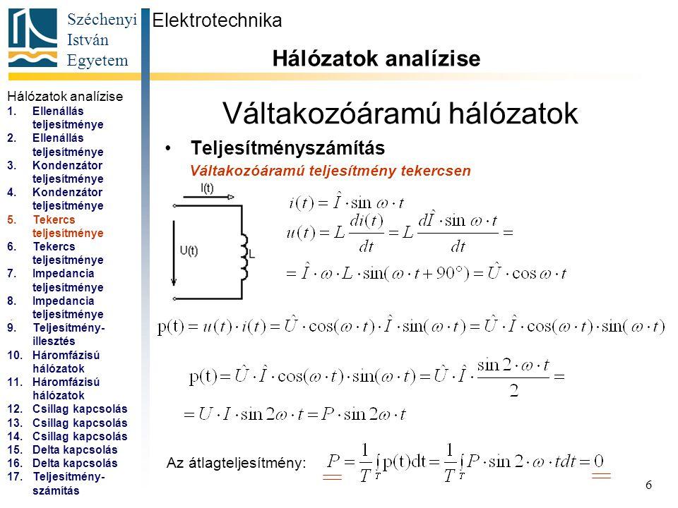 Széchenyi István Egyetem 6 Váltakozóáramú hálózatok Teljesítményszámítás Elektrotechnika Hálózatok analízise... Váltakozóáramú teljesítmény tekercsen