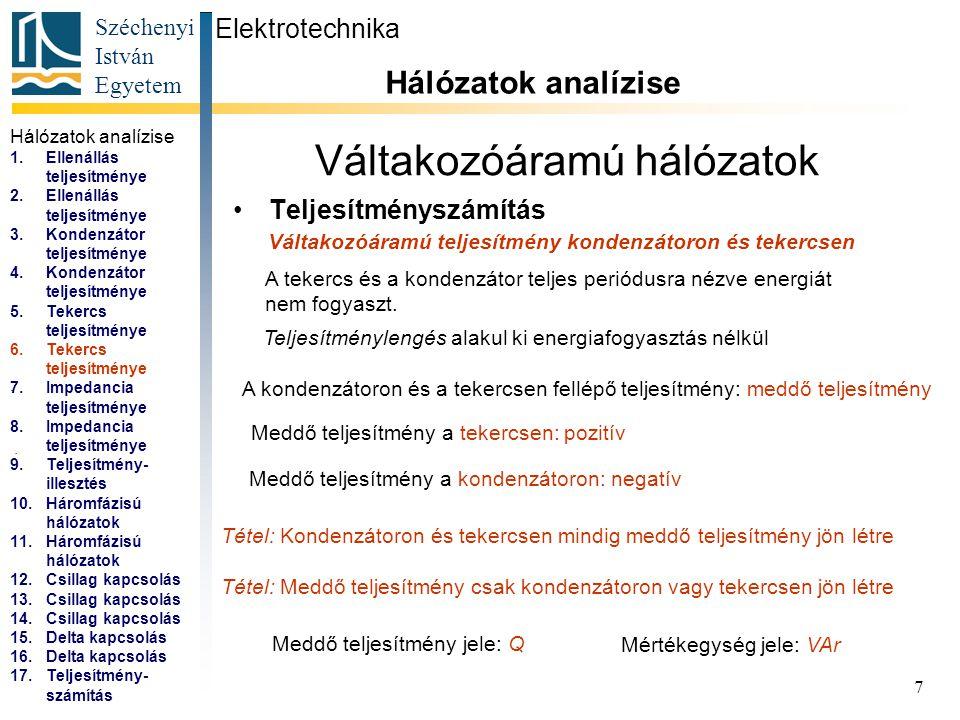 Széchenyi István Egyetem 7 Váltakozóáramú hálózatok Teljesítményszámítás Elektrotechnika Hálózatok analízise... Váltakozóáramú teljesítmény kondenzáto