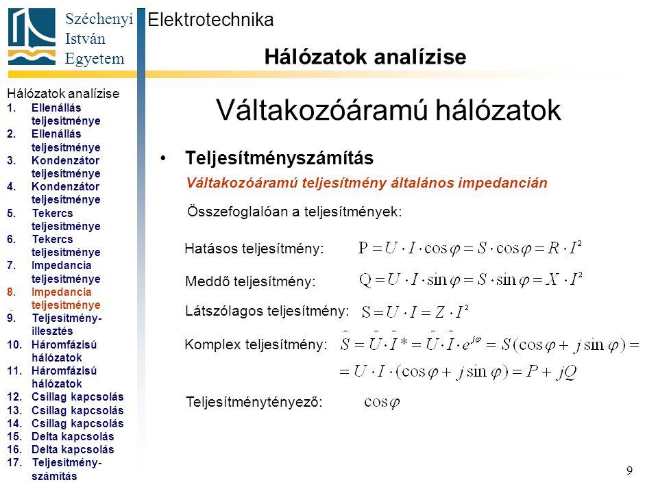 Széchenyi István Egyetem 9 Váltakozóáramú hálózatok Teljesítményszámítás Elektrotechnika Hálózatok analízise... Váltakozóáramú teljesítmény általános