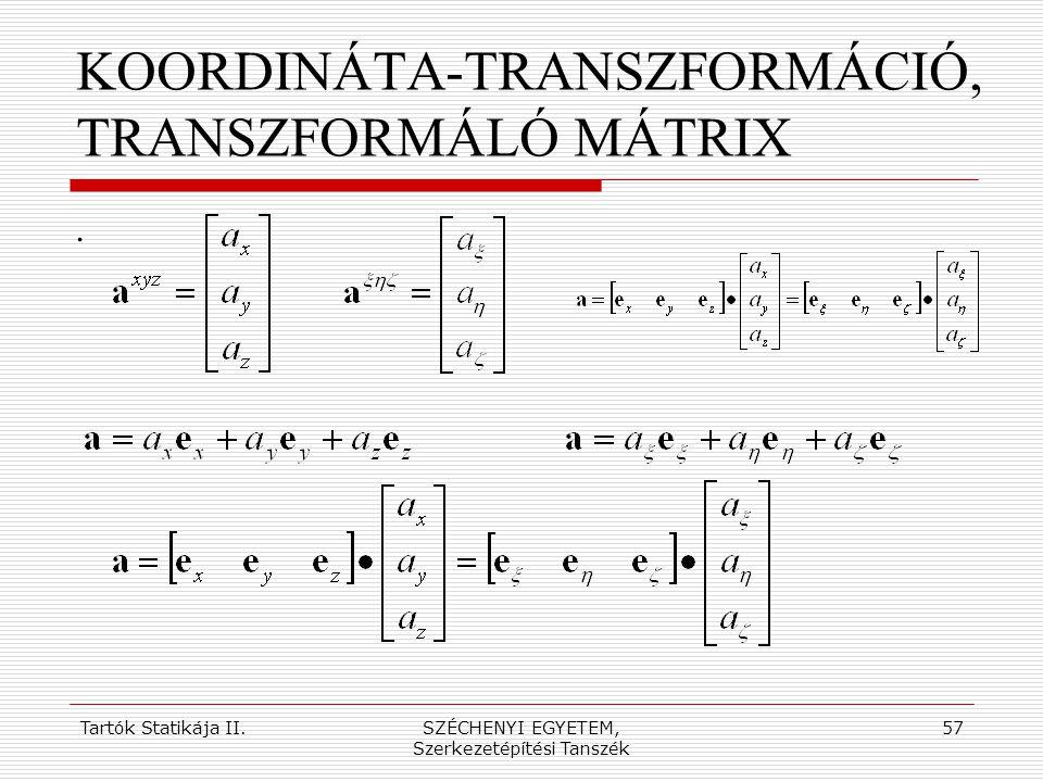 Tartók Statikája II.SZÉCHENYI EGYETEM, Szerkezetépítési Tanszék 57 KOORDINÁTA-TRANSZFORMÁCIÓ, TRANSZFORMÁLÓ MÁTRIX.
