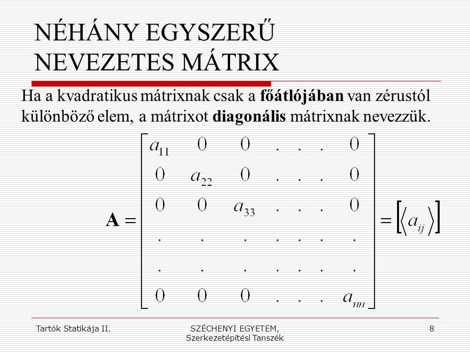Tartók Statikája II.SZÉCHENYI EGYETEM, Szerkezetépítési Tanszék 8 NÉHÁNY EGYSZERŰ NEVEZETES MÁTRIX Ha a kvadratikus mátrixnak csak a főátlójában van z