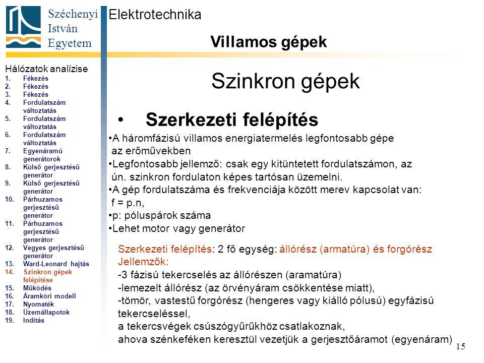 Széchenyi István Egyetem 15 Szinkron gépek Szerkezeti felépítés Elektrotechnika Villamos gépek... A háromfázisú villamos energiatermelés legfontosabb