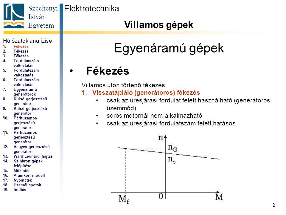 Széchenyi István Egyetem 3 Egyenáramú gépek Fékezés Elektrotechnika Villamos gépek...