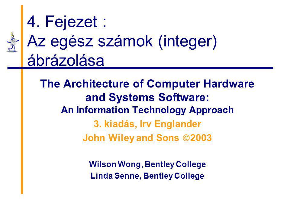 4. Fejezet : Az egész számok (integer) ábrázolása The Architecture of Computer Hardware and Systems Software: An Information Technology Approach 3. ki