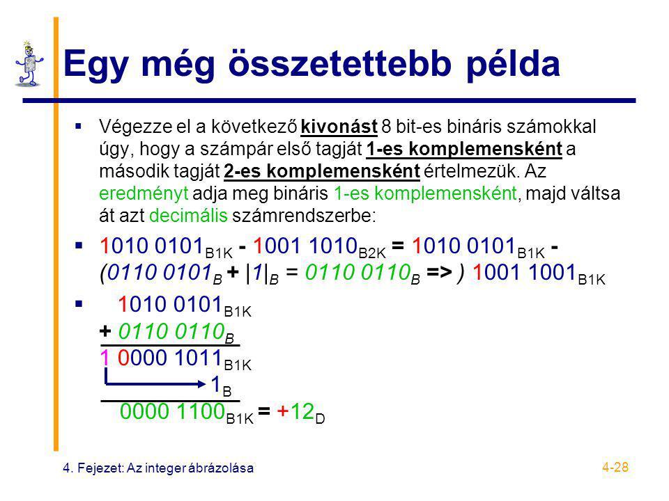 4. Fejezet: Az integer ábrázolása 4-28 Egy még összetettebb példa  Végezze el a következő kivonást 8 bit-es bináris számokkal úgy, hogy a számpár els