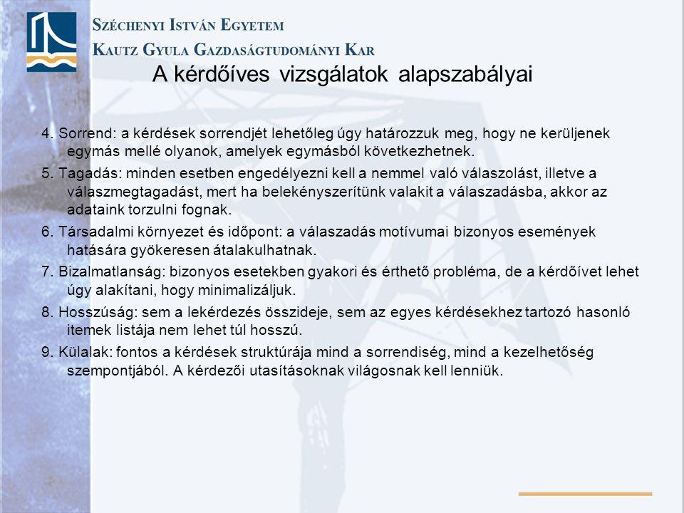A kérdőíves vizsgálatok alapszabályai 4. Sorrend: a kérdések sorrendjét lehetőleg úgy határozzuk meg, hogy ne kerüljenek egymás mellé olyanok, amelyek