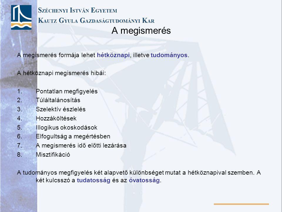 A megismerés A megismerés formája lehet hétköznapi, illetve tudományos. A hétköznapi megismerés hibái: 1.Pontatlan megfigyelés 2.Túláltalánosítás 3.Sz