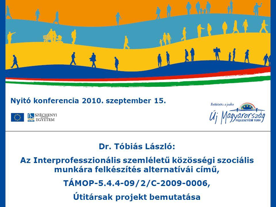 TÁMOP-5.4.4-09/2/C-2009-0006, Útitársak projekt bemutatása Disszemináció, részvételi lehetőségek a projektben közvetlenül nem érintettek számára II/2.: Képzések – a részvevők számára ingyenesen: - Interprofesszionális szemléletű közösségi munka szakirányú továbbképzés, 2011.