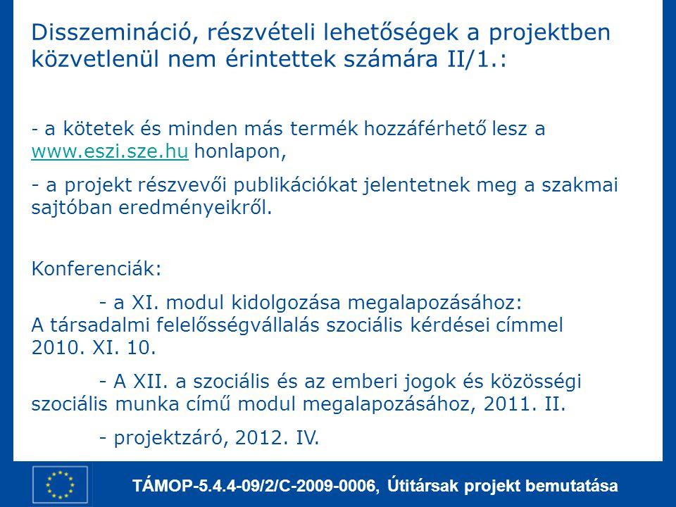 TÁMOP-5.4.4-09/2/C-2009-0006, Útitársak projekt bemutatása Disszemináció, részvételi lehetőségek a projektben közvetlenül nem érintettek számára II/1.: - a kötetek és minden más termék hozzáférhető lesz a www.eszi.sze.hu honlapon, www.eszi.sze.hu - a projekt részvevői publikációkat jelentetnek meg a szakmai sajtóban eredményeikről.
