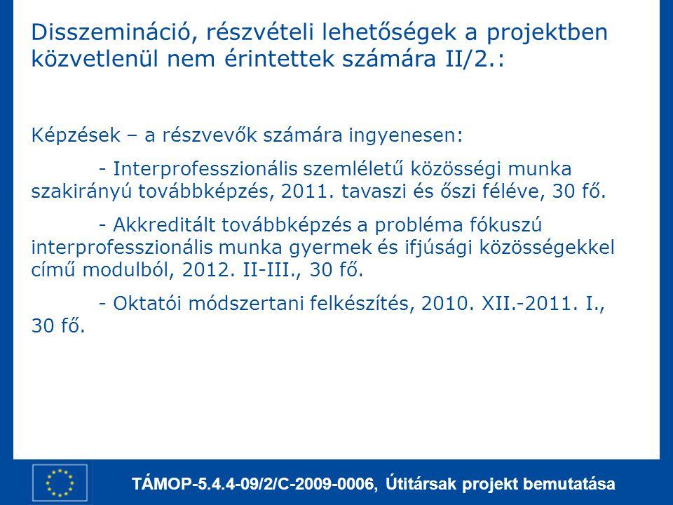 TÁMOP-5.4.4-09/2/C-2009-0006, Útitársak projekt bemutatása Disszemináció, részvételi lehetőségek a projektben közvetlenül nem érintettek számára II/2.