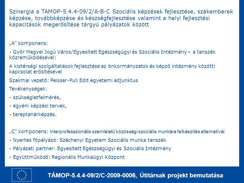 TÁMOP-5.4.4-09/2/C-2009-0006, Útitársak projekt bemutatása Az Interprofesszionális szemléletű közösségi szociális munkára felkészítés alternatívái projekt célkitűzései A tanszék (a témában vezető tudásközponttá válva, partnereivel együttműködve, mint komplex képzési feltételrendszert) képzési modulokat és felkészült oktatókat alkalmazva képessé válik az interprofesszionális szemléletű közösségi szociális munka - terjedésének és erősödésének feltételét jelentő képzési szükségletek széles körét jobb minőségben kielégíteni a régióban, - hazai és nemzetközi innovációs folyamataiban erős fejlesztési potenciálokkal részt venni, mind a gyermekjóléti- szociális ágazaton belül, mind az ágazatközi együttműködésben.