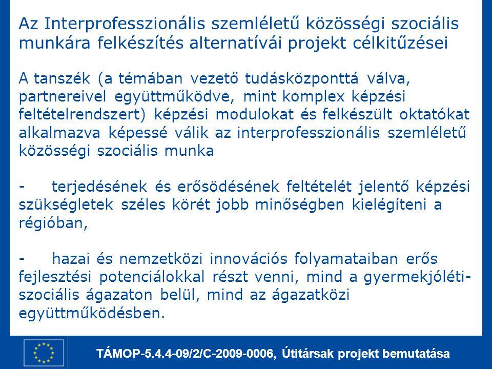 TÁMOP-5.4.4-09/2/C-2009-0006, Útitársak projekt bemutatása Az Interprofesszionális szemléletű közösségi szociális munkára felkészítés alternatívái pro