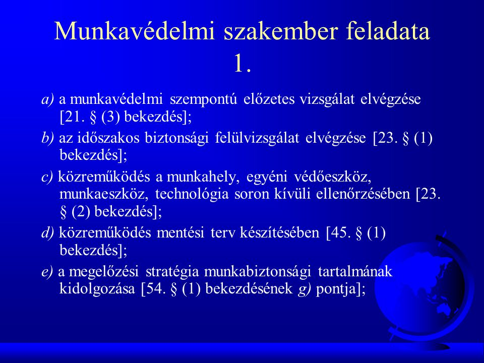 Munkavédelmi szakember feladata 1. a) a munkavédelmi szempontú előzetes vizsgálat elvégzése [21. § (3) bekezdés]; b) az időszakos biztonsági felülvizs