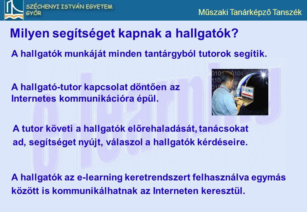 Műszaki Tanárképző Tanszék A hallgatók az e-learning keretrendszert felhasználva egymás között is kommunikálhatnak az Interneten keresztül. A tutor kö