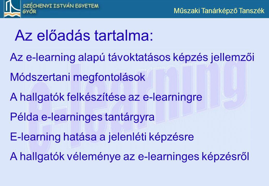 Műszaki Tanárképző Tanszék Az előadás tartalma: Az e-learning alapú távoktatásos képzés jellemzői Módszertani megfontolások A hallgatók felkészítése a