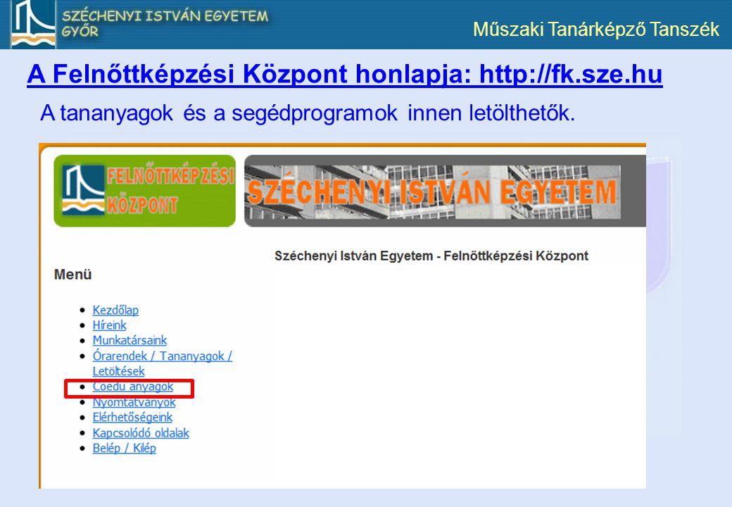 Műszaki Tanárképző Tanszék A Felnőttképzési Központ honlapja: http://fk.sze.hu A tananyagok és a segédprogramok innen letölthetők.