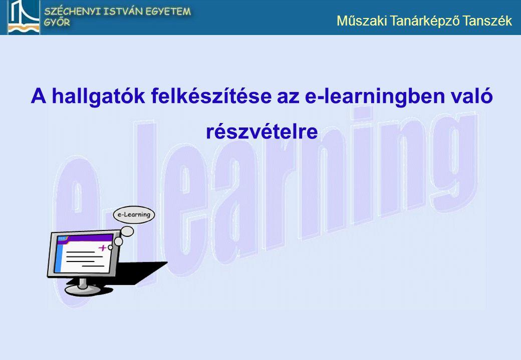 Műszaki Tanárképző Tanszék A hallgatók felkészítése az e-learningben való részvételre
