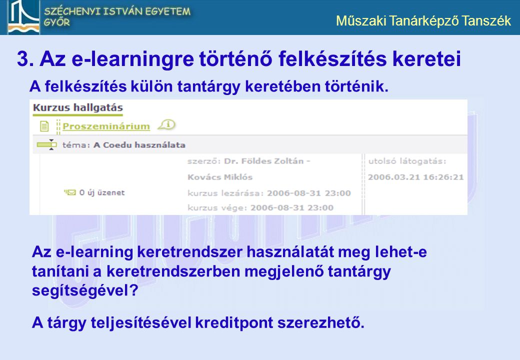 Műszaki Tanárképző Tanszék 3. Az e-learningre történő felkészítés keretei A felkészítés külön tantárgy keretében történik. A tárgy teljesítésével kred