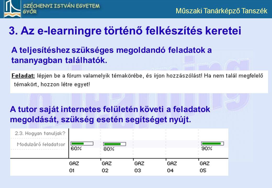 Műszaki Tanárképző Tanszék 3. Az e-learningre történő felkészítés keretei A teljesítéshez szükséges megoldandó feladatok a tananyagban találhatók. A t