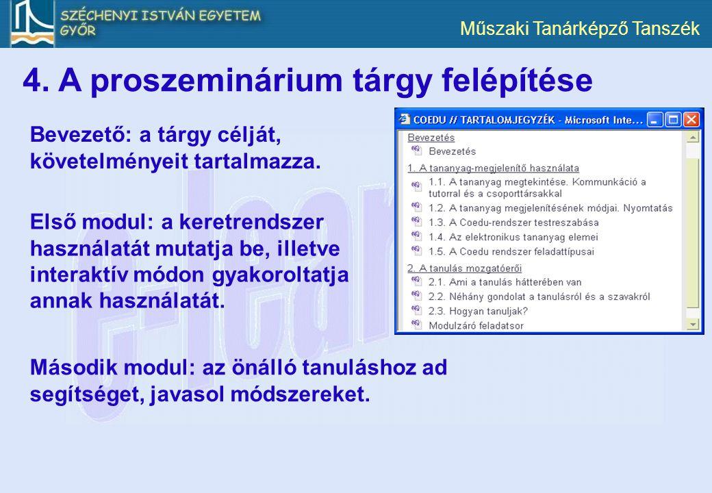 Műszaki Tanárképző Tanszék 4. A proszeminárium tárgy felépítése Bevezető: a tárgy célját, követelményeit tartalmazza. Első modul: a keretrendszer hasz