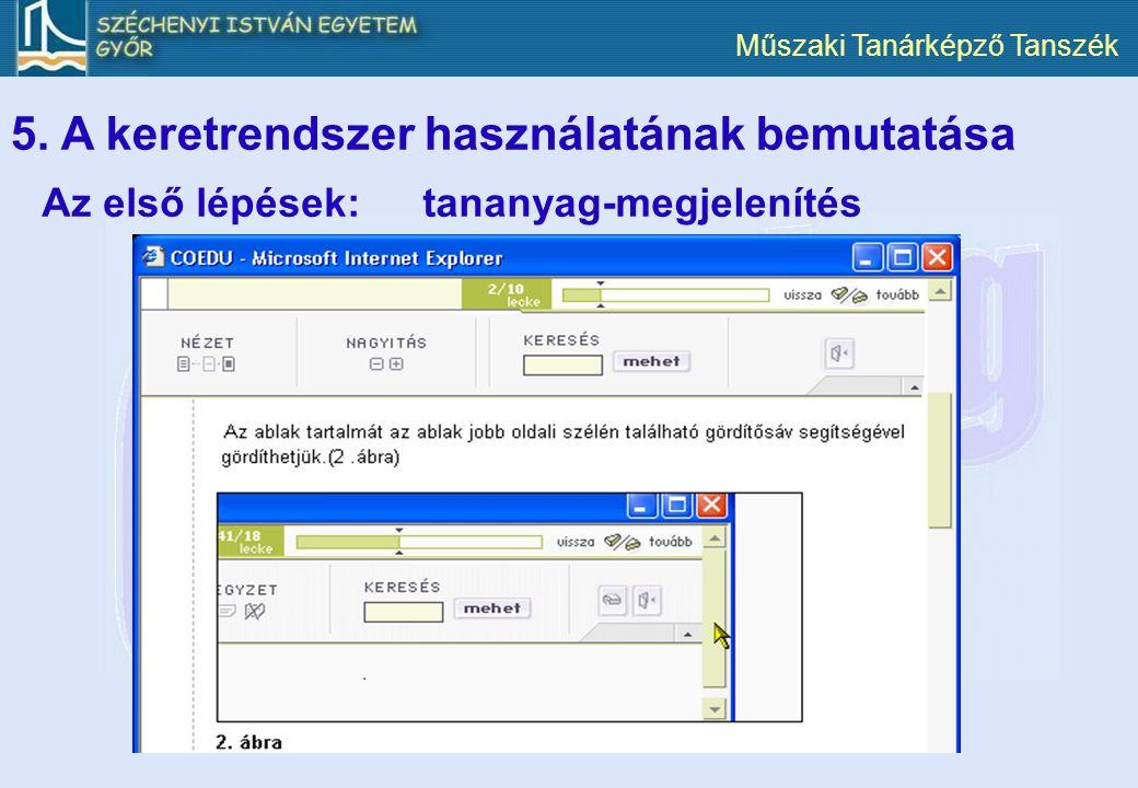 Műszaki Tanárképző Tanszék 5. A keretrendszer használatának bemutatása Az első lépések:tananyag-megjelenítés