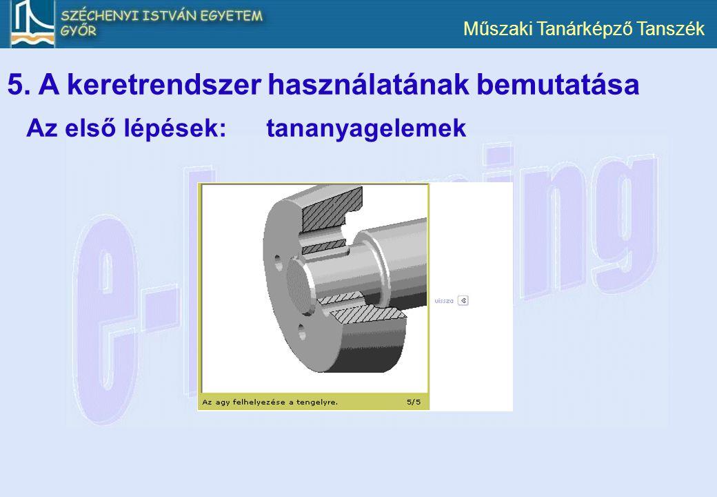 Műszaki Tanárképző Tanszék 5. A keretrendszer használatának bemutatása Az első lépések:tananyagelemek