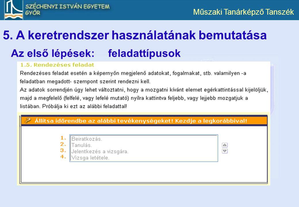 Műszaki Tanárképző Tanszék 5. A keretrendszer használatának bemutatása Az első lépések:feladattípusok