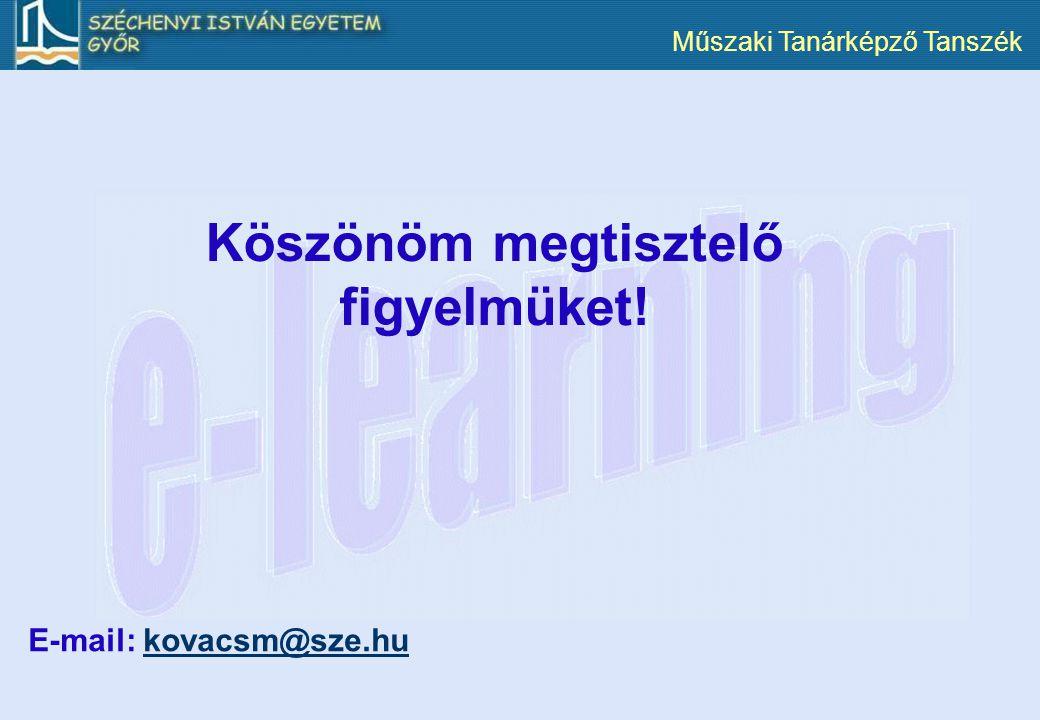 Műszaki Tanárképző Tanszék Köszönöm megtisztelő figyelmüket! E-mail: kovacsm@sze.hukovacsm@sze.hu
