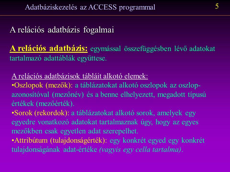 Adatbáziskezelés az ACCESS programmal 5 A relációs adatbázis fogalmai A relációs adatbázis: egymással összefüggésben lévő adatokat tartalmazó adattábl