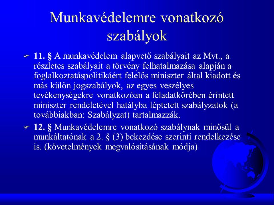 Munkavédelemre vonatkozó szabályok F 11. § A munkavédelem alapvető szabályait az Mvt., a részletes szabályait a törvény felhatalmazása alapján a fogla