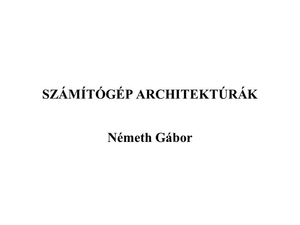 2002Németh Gábor: Számítógép architektúrák 2 BEVEZETÉS A hardver tervező elemi áramkörökkel és azok összekapcsolásával foglalkozik.