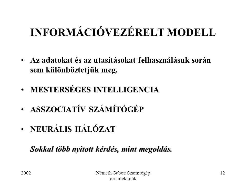 2002Németh Gábor: Számítógép architektúrák 12 INFORMÁCIÓVEZÉRELT MODELL Az adatokat és az utasításokat felhasználásuk során sem különböztetjük meg. ME