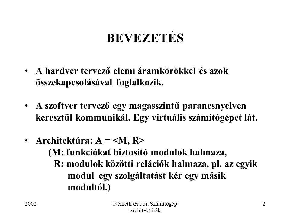 2002Németh Gábor: Számítógép architektúrák 2 BEVEZETÉS A hardver tervező elemi áramkörökkel és azok összekapcsolásával foglalkozik. A szoftver tervező