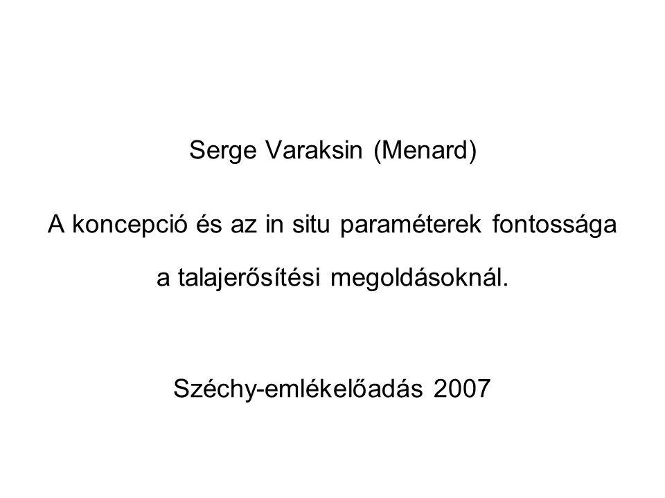 Serge Varaksin (Menard) A koncepció és az in situ paraméterek fontossága a talajerősítési megoldásoknál. Széchy-emlékelőadás 2007