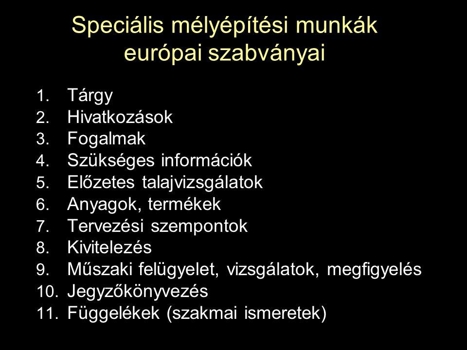 Speciális mélyépítési munkák európai szabványai 1. Tárgy 2. Hivatkozások 3. Fogalmak 4. Szükséges információk 5. Előzetes talajvizsgálatok 6. Anyagok,