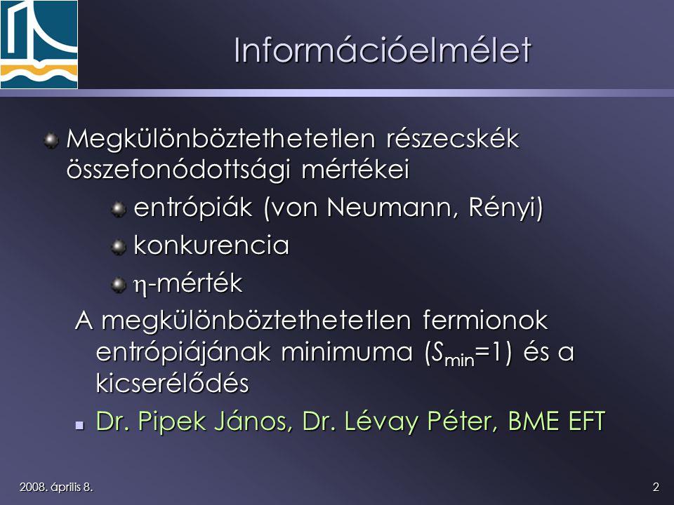 22008. április 8. Információelmélet Megkülönböztethetetlen részecskék összefonódottsági mértékei entrópiák (von Neumann, Rényi) entrópiák (von Neumann