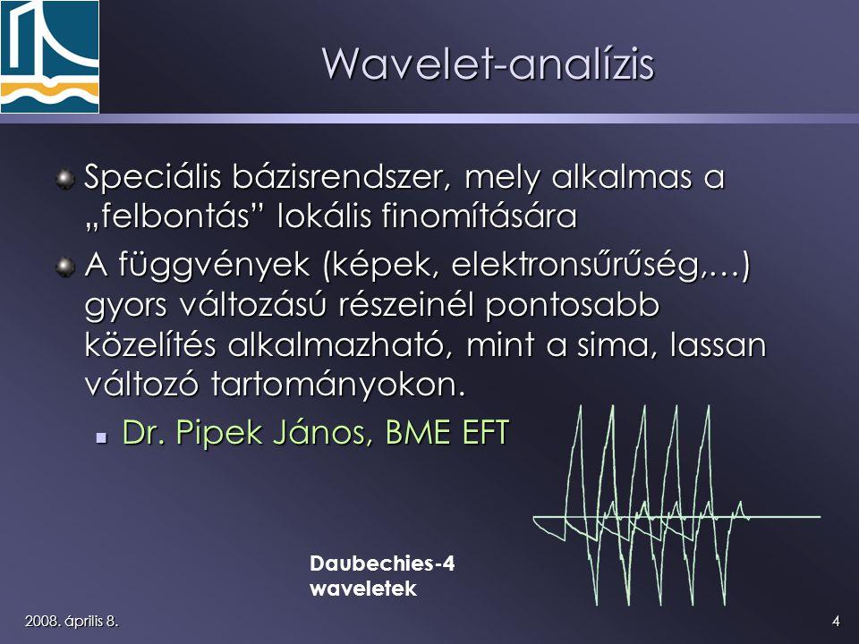 """42008. április 8. Wavelet-analízis Speciális bázisrendszer, mely alkalmas a """"felbontás"""" lokális finomítására A függvények (képek, elektronsűrűség,…) g"""