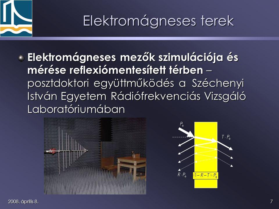72008. április 8. Elektromágneses terek Elektromágneses mezők szimulációja és mérése reflexiómentesített térben – posztdoktori együttműködés a Széchen