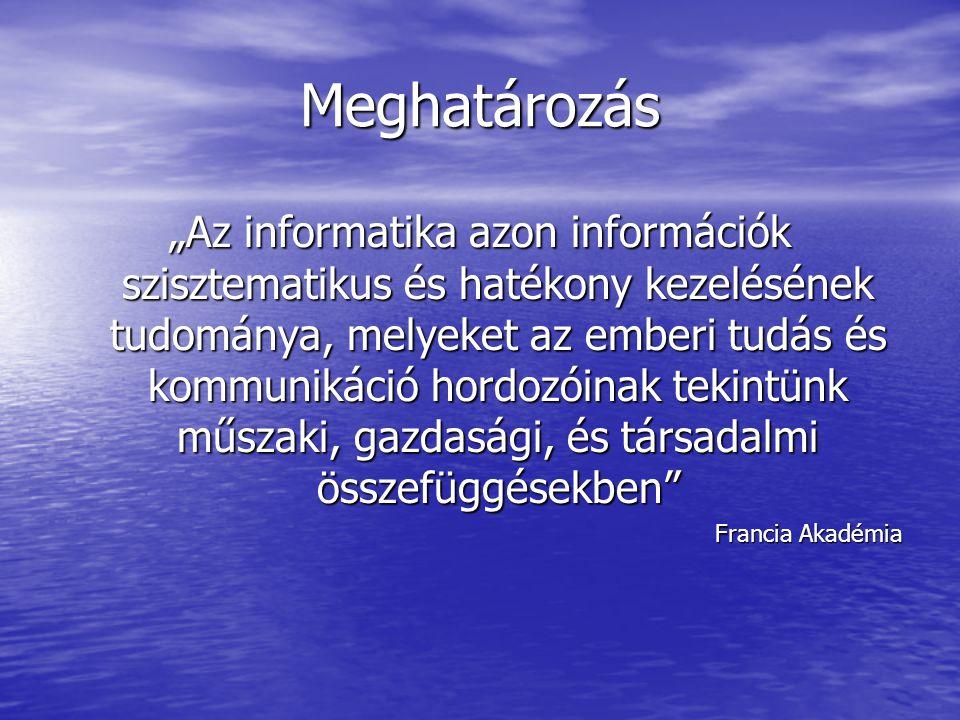 """Meghatározás """"Az informatika azon információk szisztematikus és hatékony kezelésének tudománya, melyeket az emberi tudás és kommunikáció hordozóinak t"""