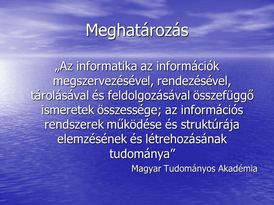 """Meghatározás """"Az informatika az információk megszervezésével, rendezésével, tárolásával és feldolgozásával összefüggő ismeretek összessége; az informá"""