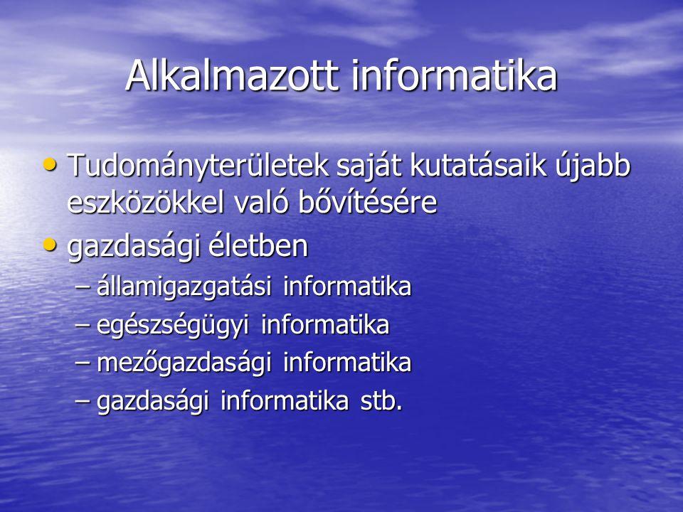 Alkalmazott informatika Tudományterületek saját kutatásaik újabb eszközökkel való bővítésére Tudományterületek saját kutatásaik újabb eszközökkel való