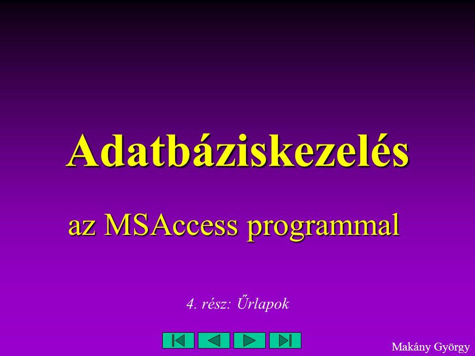 Adatbáziskezelés az ACCESS programmal 2 Űrlapok létrehozása Az űrlapok egyik alapfeladata a beviteli művelet során alkalmazott képernyőkép kialakítása.