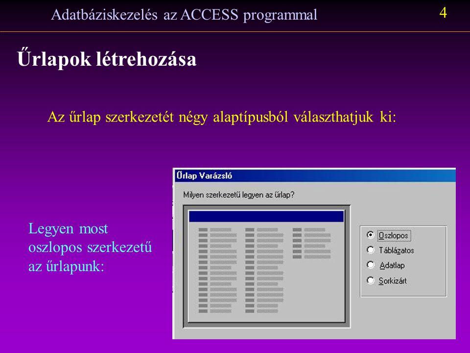 Adatbáziskezelés az ACCESS programmal 5 Űrlapok létrehozása A stílus választása kihat a háttér képre, a színekre, a betűtípusra is.