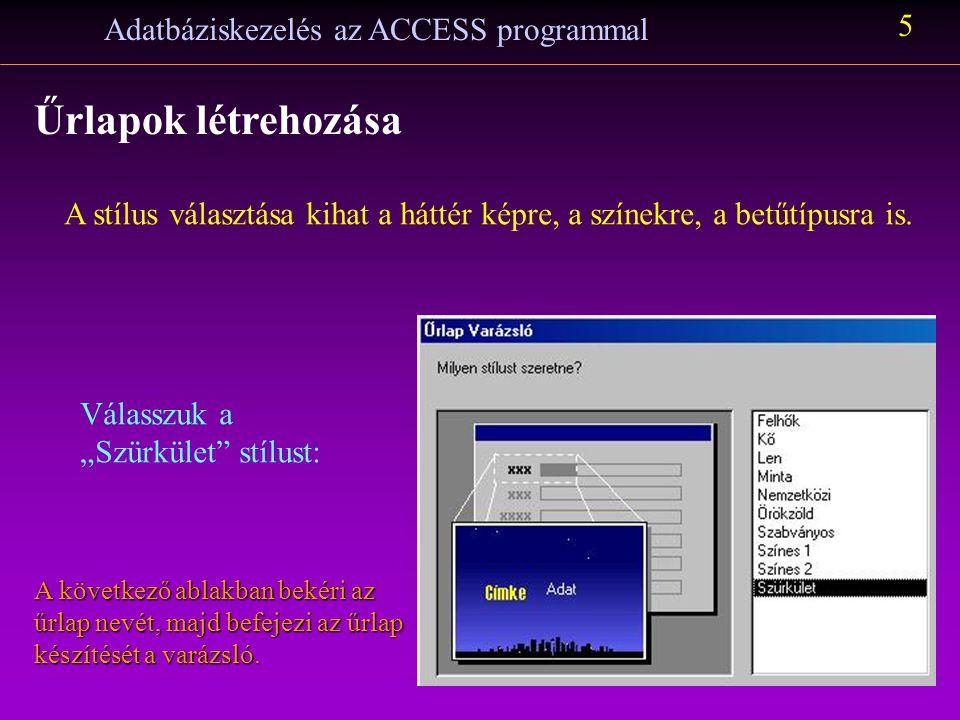 """Adatbáziskezelés az ACCESS programmal 5 Űrlapok létrehozása A stílus választása kihat a háttér képre, a színekre, a betűtípusra is. Válasszuk a """"Szürk"""