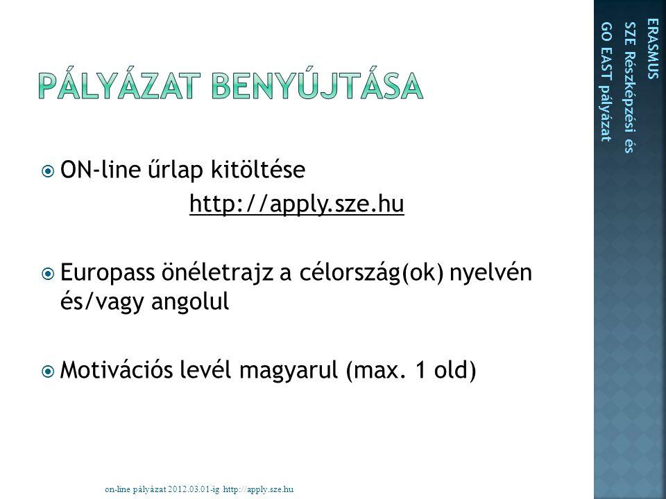  ON-line űrlap kitöltése http://apply.sze.hu  Europass önéletrajz a célország(ok) nyelvén és/vagy angolul  Motivációs levél magyarul (max.